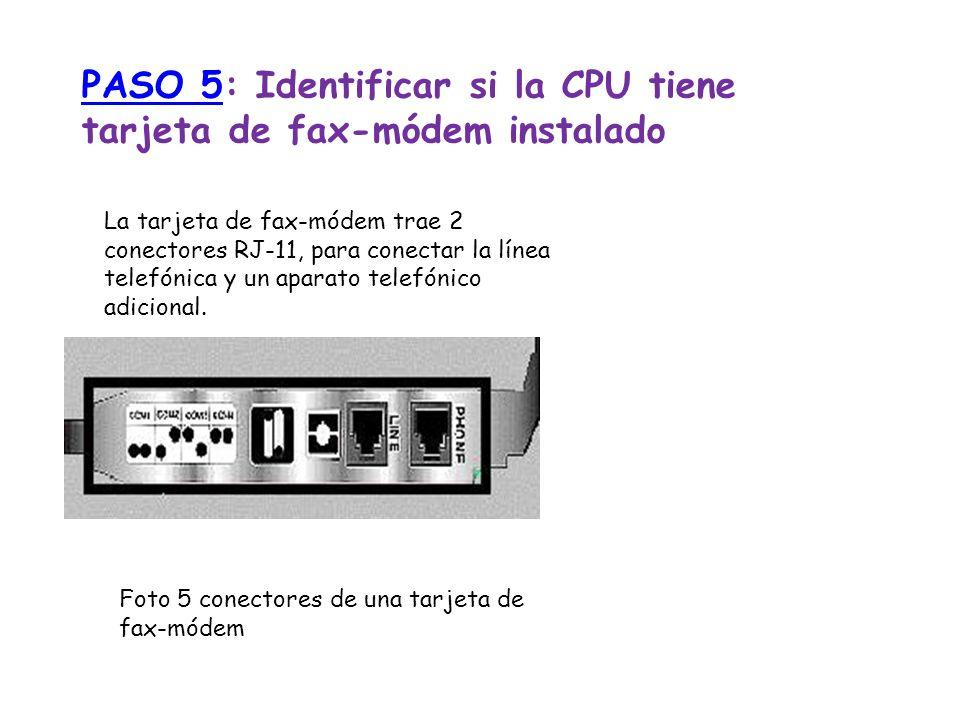 PASO 5PASO 5: Identificar si la CPU tiene tarjeta de fax-módem instalado La tarjeta de fax-módem trae 2 conectores RJ-11, para conectar la línea telef