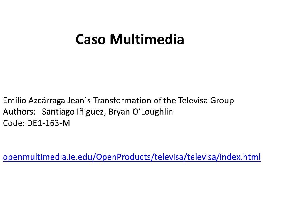 Emilio Azcárraga Jean´s Transformation of the Televisa Group Authors: Santiago Iñiguez, Bryan OLoughlin Code: DE1-163-M openmultimedia.ie.edu/OpenProd