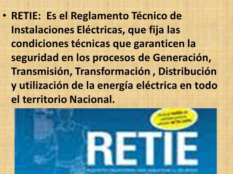 RETIE: Es el Reglamento Técnico de Instalaciones Eléctricas, que fija las condiciones técnicas que garanticen la seguridad en los procesos de Generaci