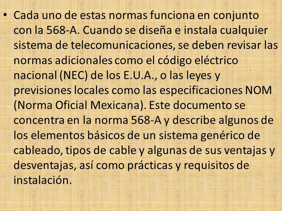 Cada uno de estas normas funciona en conjunto con la 568-A. Cuando se diseña e instala cualquier sistema de telecomunicaciones, se deben revisar las n