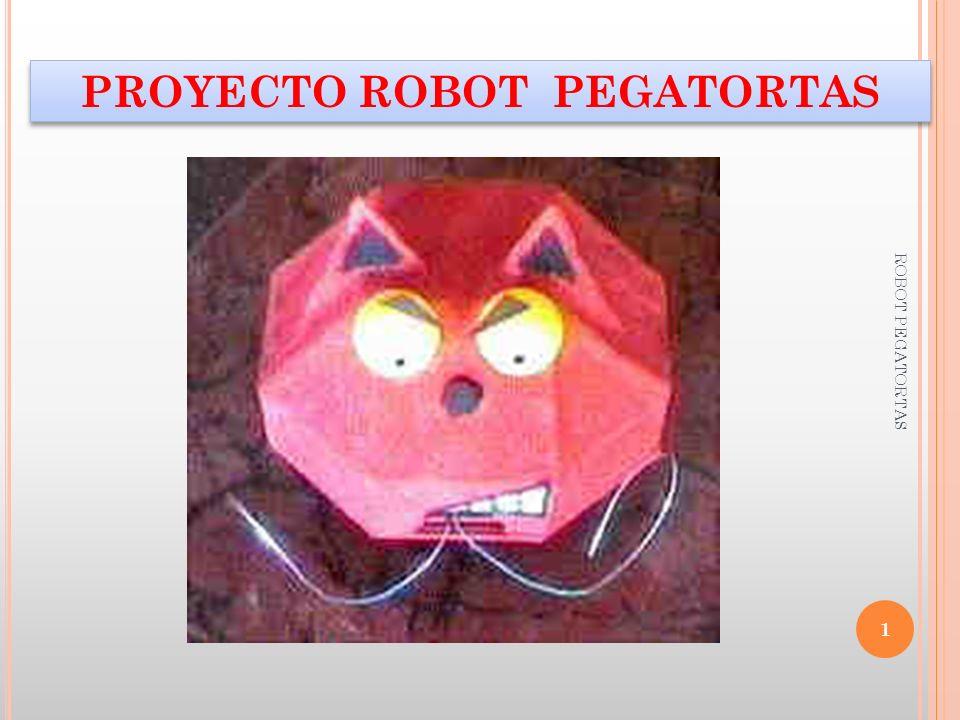 ROBOT PEGATORTAS 1 PROYECTO ROBOT PEGATORTAS