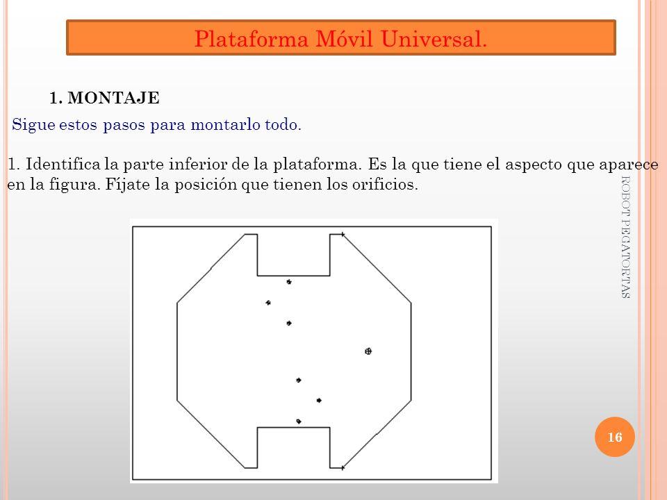 Plataforma Móvil Universal. 1. MONTAJE Sigue estos pasos para montarlo todo. 1. Identifica la parte inferior de la plataforma. Es la que tiene el aspe