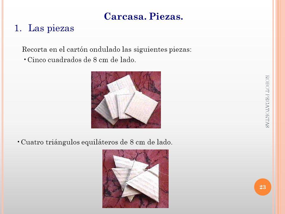 Carcasa. Piezas. 1.Las piezas Recorta en el cartón ondulado las siguientes piezas: Cinco cuadrados de 8 cm de lado. Cuatro triángulos equiláteros de 8