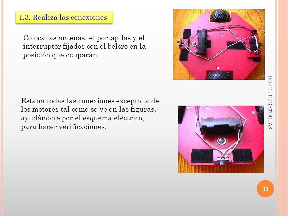 1.3. Realiza las conexiones Coloca las antenas, el portapilas y el interruptor fijados con el belcro en la posición que ocuparán. Estaña todas las con