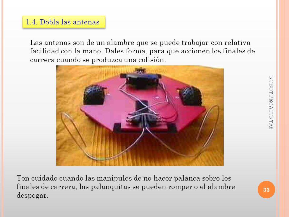 1.4. Dobla las antenas Las antenas son de un alambre que se puede trabajar con relativa facilidad con la mano. Dales forma, para que accionen los fina