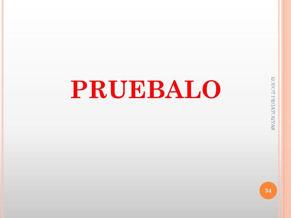 PRUEBALO 34 ROBOT PEGATORTAS