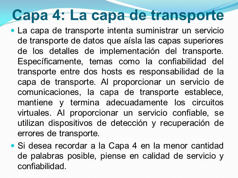 Capa 4: La capa de transporte La capa de transporte intenta suministrar un servicio de transporte de datos que aísla las capas superiores de los detal