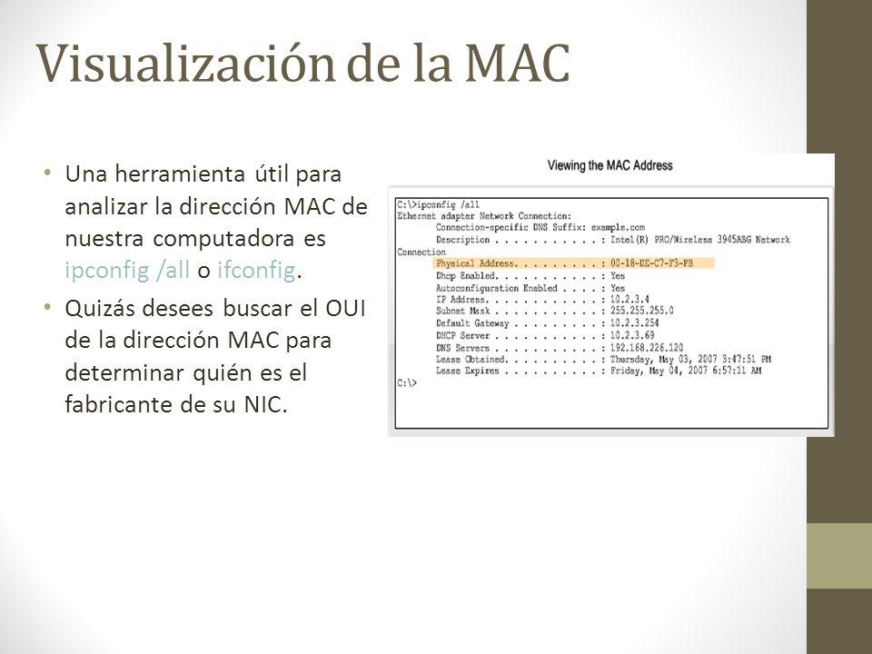 Visualización de la MAC Una herramienta útil para analizar la dirección MAC de nuestra computadora es ipconfig /all o ifconfig. Quizás desees buscar e
