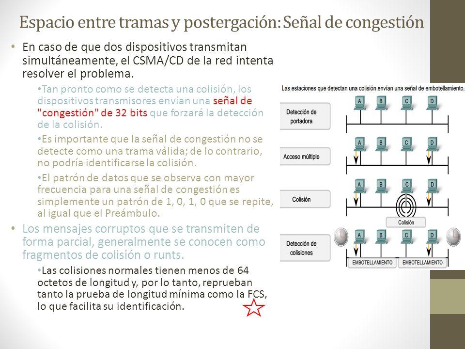 Espacio entre tramas y postergación: Señal de congestión En caso de que dos dispositivos transmitan simultáneamente, el CSMA/CD de la red intenta reso