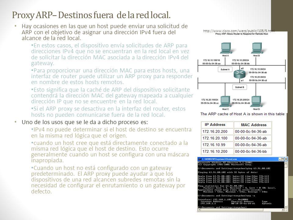Proxy ARP– Destinos fuera de la red local. Hay ocasiones en las que un host puede enviar una solicitud de ARP con el objetivo de asignar una dirección