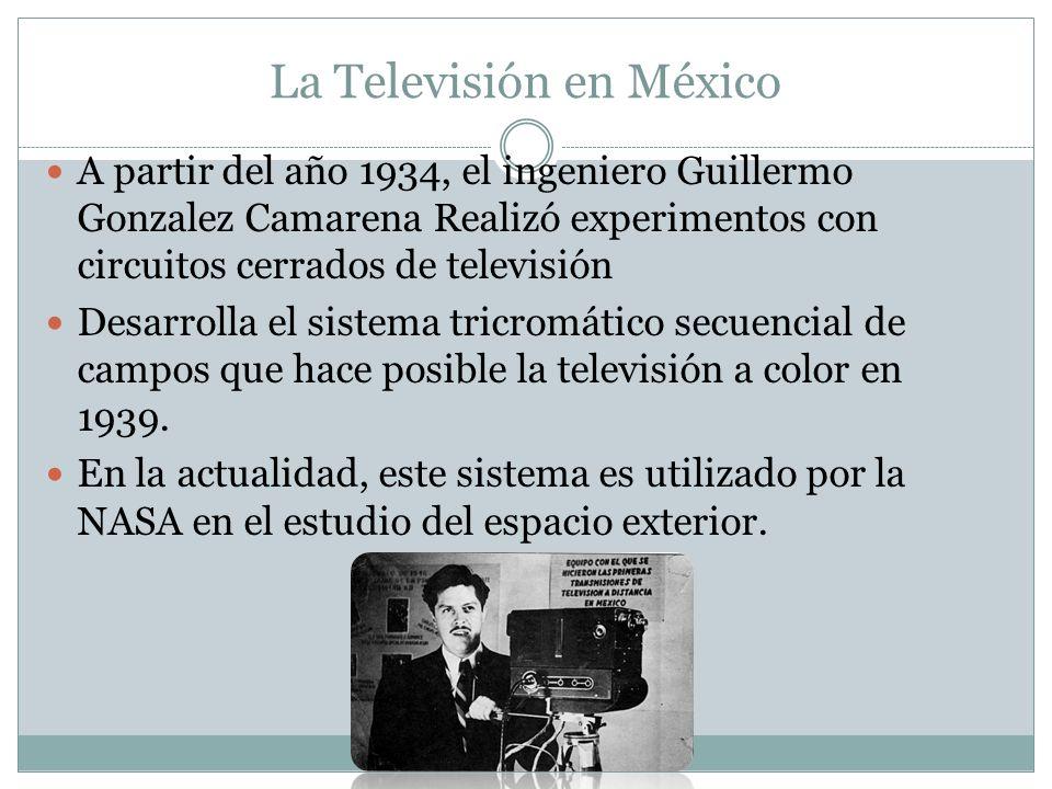 La Televisión en México A partir del año 1934, el ingeniero Guillermo Gonzalez Camarena Realizó experimentos con circuitos cerrados de televisión Desa