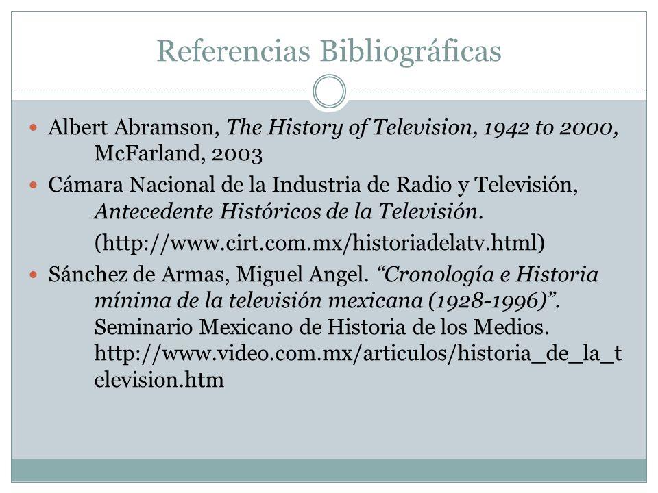 Referencias Bibliográficas Albert Abramson, The History of Television, 1942 to 2000, McFarland, 2003 Cámara Nacional de la Industria de Radio y Televi