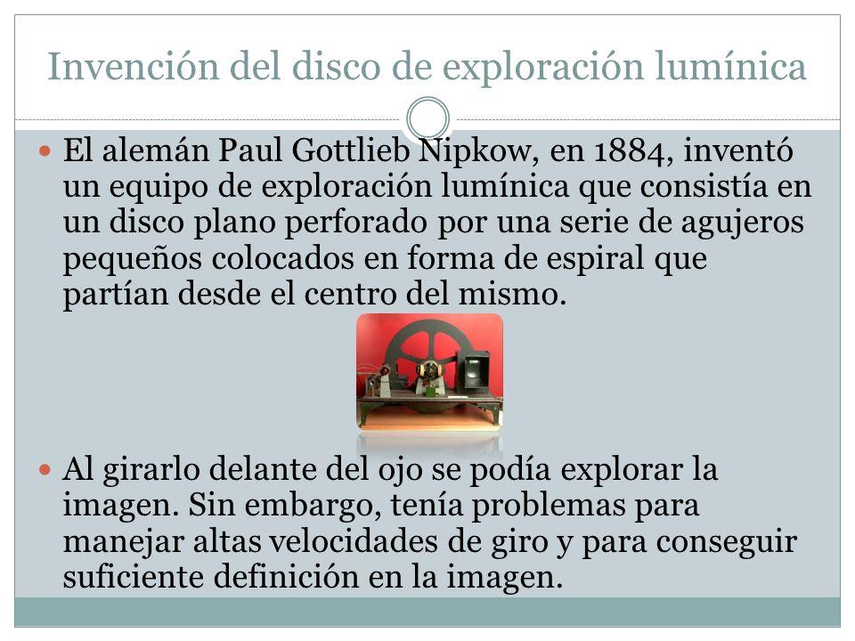El alemán Paul Gottlieb Nipkow, en 1884, inventó un equipo de exploración lumínica que consistía en un disco plano perforado por una serie de agujeros