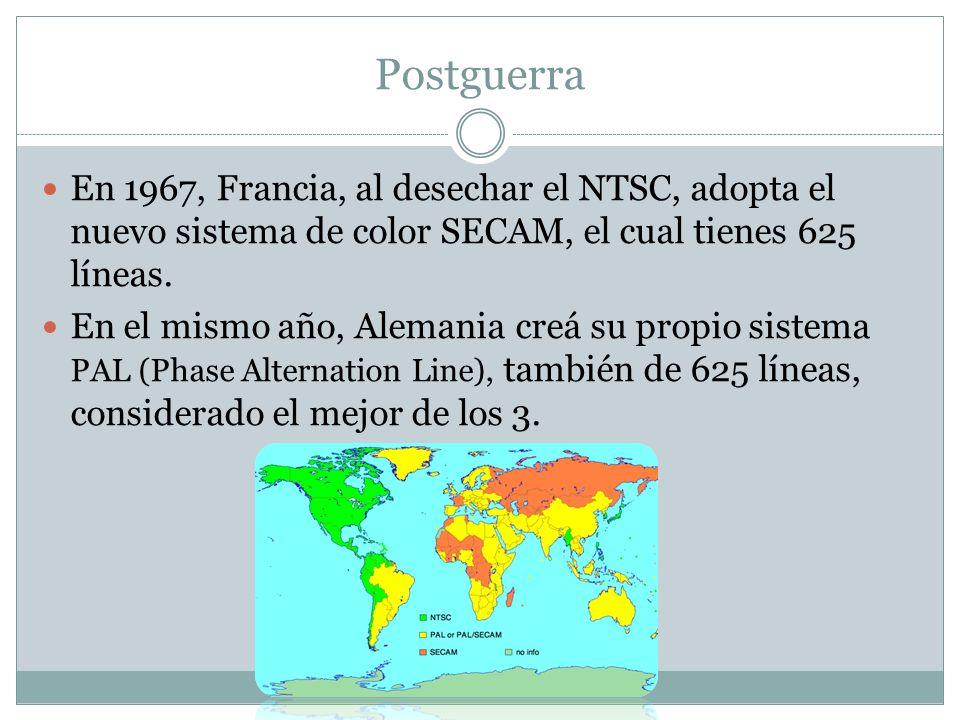 Postguerra En 1967, Francia, al desechar el NTSC, adopta el nuevo sistema de color SECAM, el cual tienes 625 líneas. En el mismo año, Alemania creá su