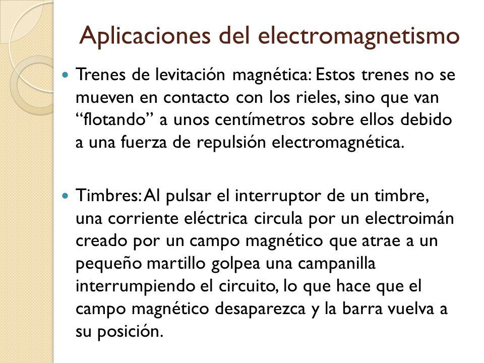 Aplicaciones del electromagnetismo Trenes de levitación magnética: Estos trenes no se mueven en contacto con los rieles, sino que van flotando a unos
