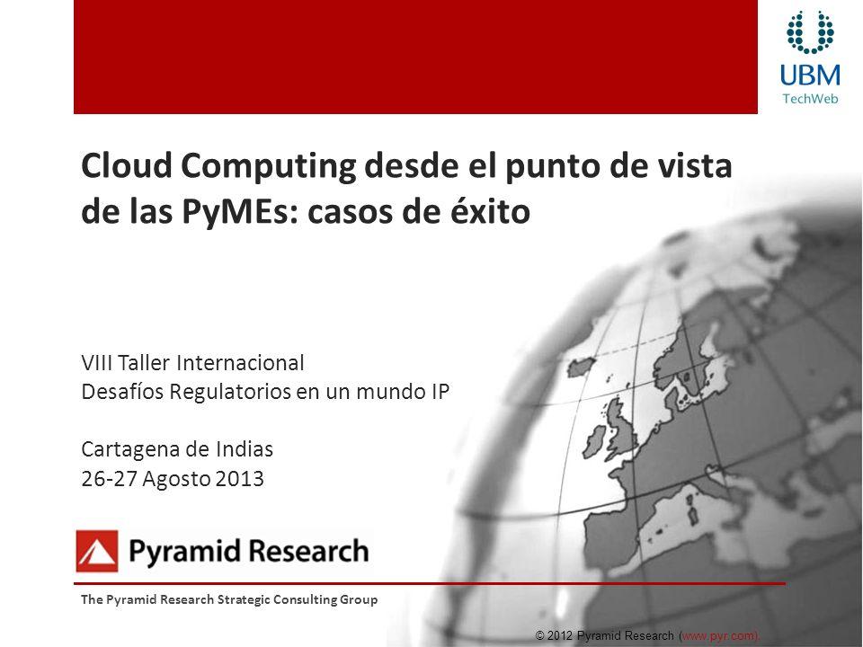 Cloud Computing desde el punto de vista de las PyMEs: casos de éxito VIII Taller Internacional Desafíos Regulatorios en un mundo IP Cartagena de India