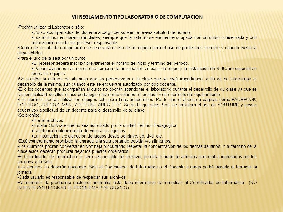 VII REGLAMENTO TIPO LABORATORIO DE COMPUTACION Podrán utilizar el Laboratorio sólo: Curso acompañados del docente a cargo del subsector previa solicit