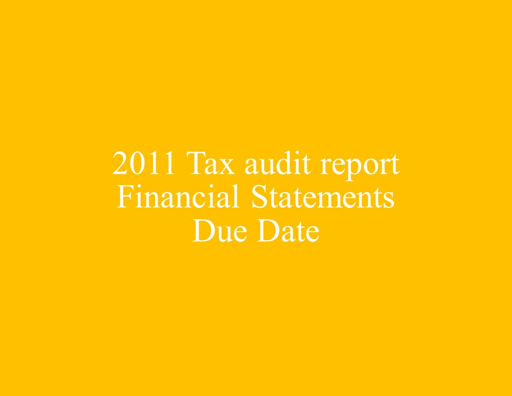 2011 Tax audit report Financial Statements Due Date