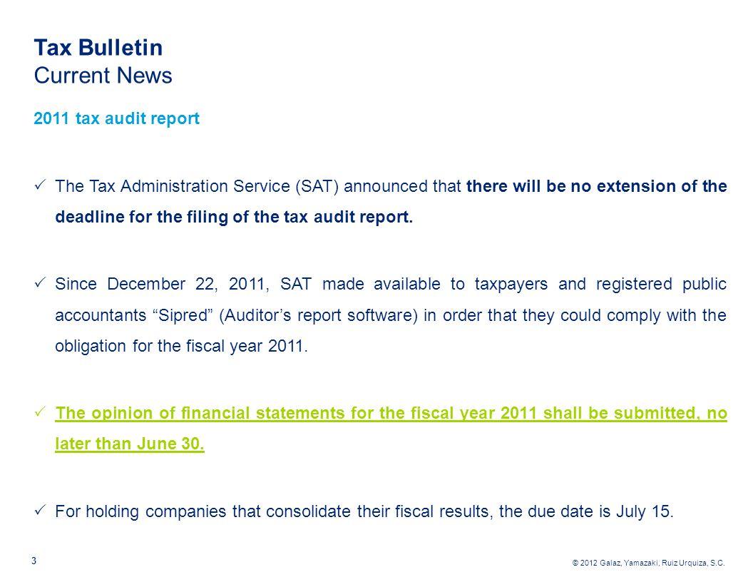 © 2012 Galaz, Yamazaki, Ruiz Urquiza, S.C. 3 Tax Bulletin Current News 2011 tax audit report The Tax Administration Service (SAT) announced that there