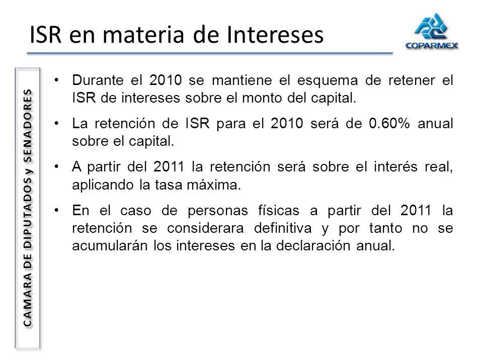 ISR en materia de Intereses CAMARA DE DIPUTADOS y SENADORES Durante el 2010 se mantiene el esquema de retener el ISR de intereses sobre el monto del c