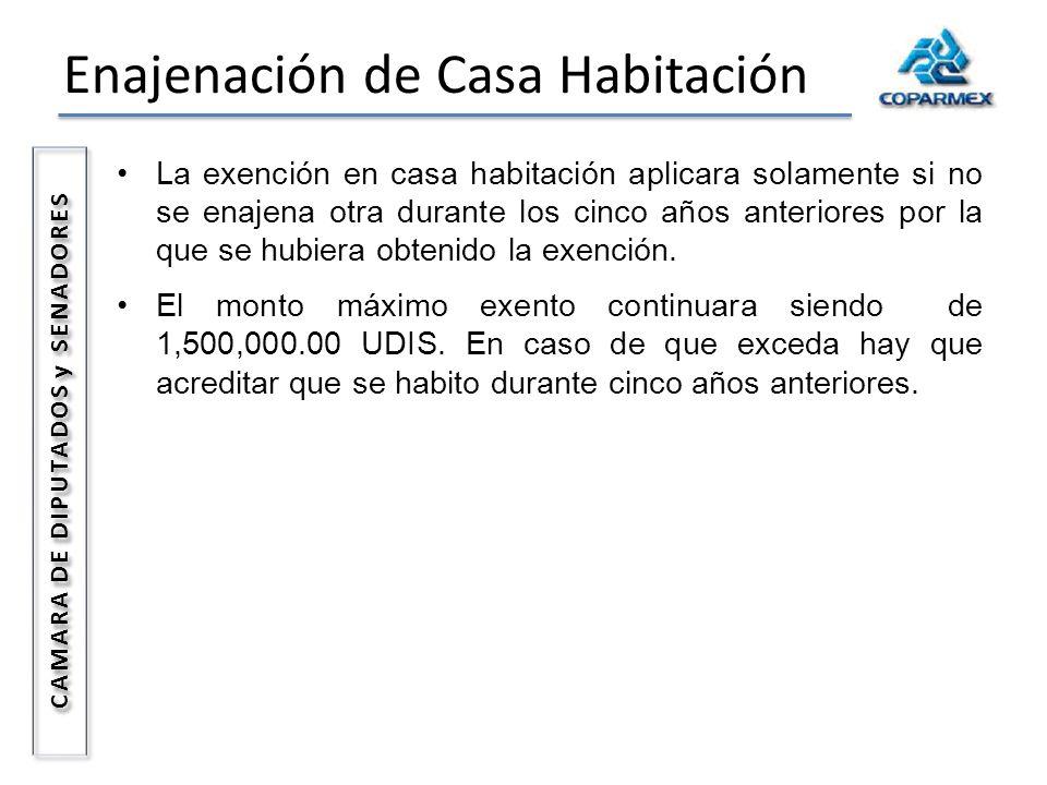 Enajenación de Casa Habitación CAMARA DE DIPUTADOS y SENADORES La exención en casa habitación aplicara solamente si no se enajena otra durante los cin