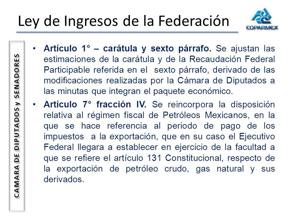 Ley de Ingresos de la Federación CAMARA DE DIPUTADOS y SENADORES Artículo 1° – carátula y sexto párrafo. Se ajustan las estimaciones de la carátula y