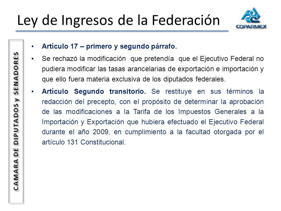 Ley de Ingresos de la Federación CAMARA DE DIPUTADOS y SENADORES Artículo 17 – primero y segundo párrafo. Se rechazó la modificación que pretendía que