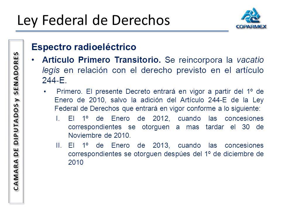 Ley Federal de Derechos CAMARA DE DIPUTADOS y SENADORES Espectro radioeléctrico Artículo Primero Transitorio. Se reincorpora la vacatio legis en relac