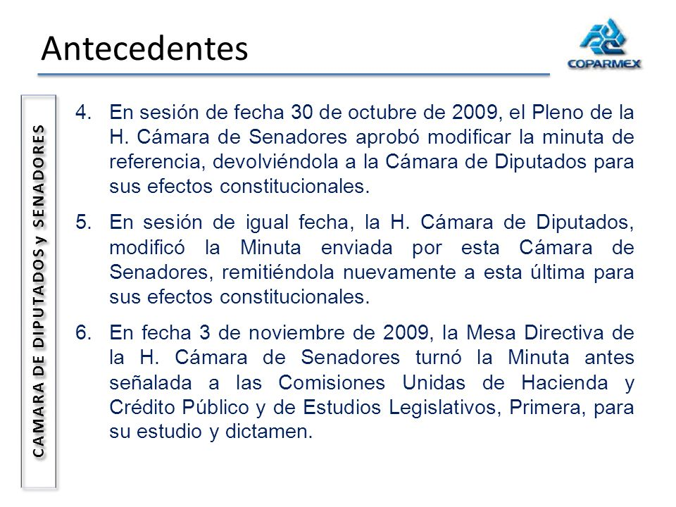 Antecedentes CAMARA DE DIPUTADOS y SENADORES 4.En sesión de fecha 30 de octubre de 2009, el Pleno de la H. Cámara de Senadores aprobó modificar la min