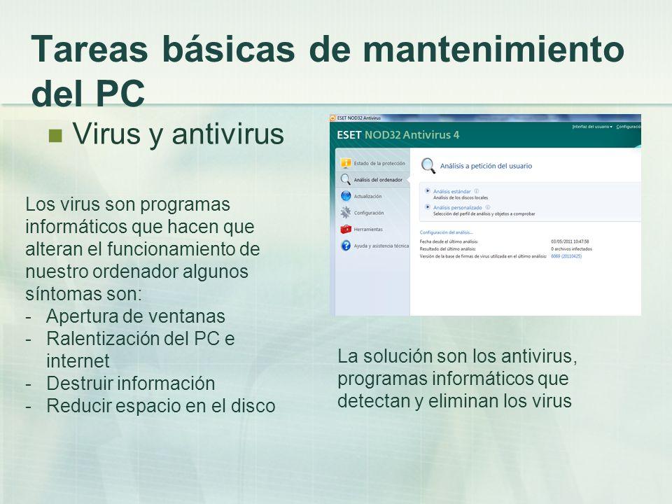 Tareas básicas de mantenimiento del PC Virus y antivirus Los virus son programas informáticos que hacen que alteran el funcionamiento de nuestro orden