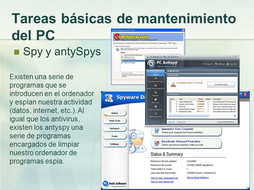 Tareas básicas de mantenimiento del PC Spy y antySpys Existen una serie de programas que se introducen en el ordenador y espían nuestra actividad (dat