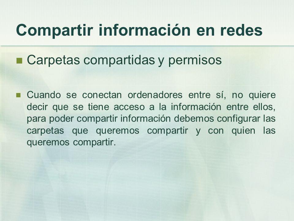 Compartir información en redes Carpetas compartidas y permisos Cuando se conectan ordenadores entre sí, no quiere decir que se tiene acceso a la infor