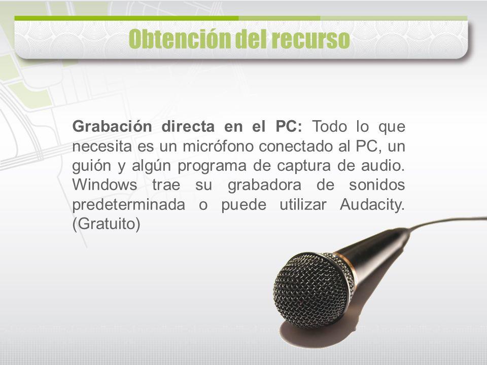 Grabación directa en el PC: Todo lo que necesita es un micrófono conectado al PC, un guión y algún programa de captura de audio. Windows trae su graba