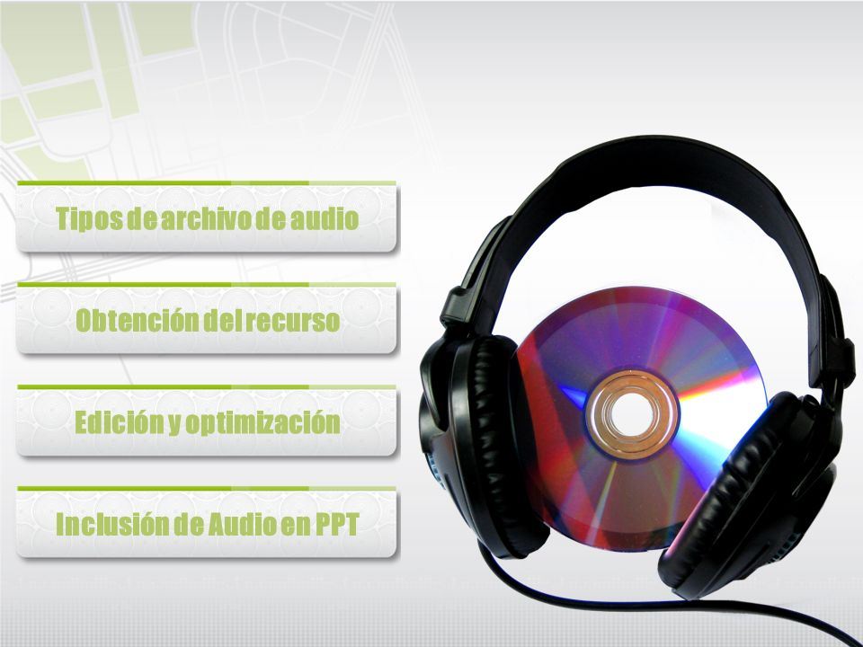 Tipos de archivo de audio Obtención del recurso Edición y optimización Inclusión de Audio en PPT