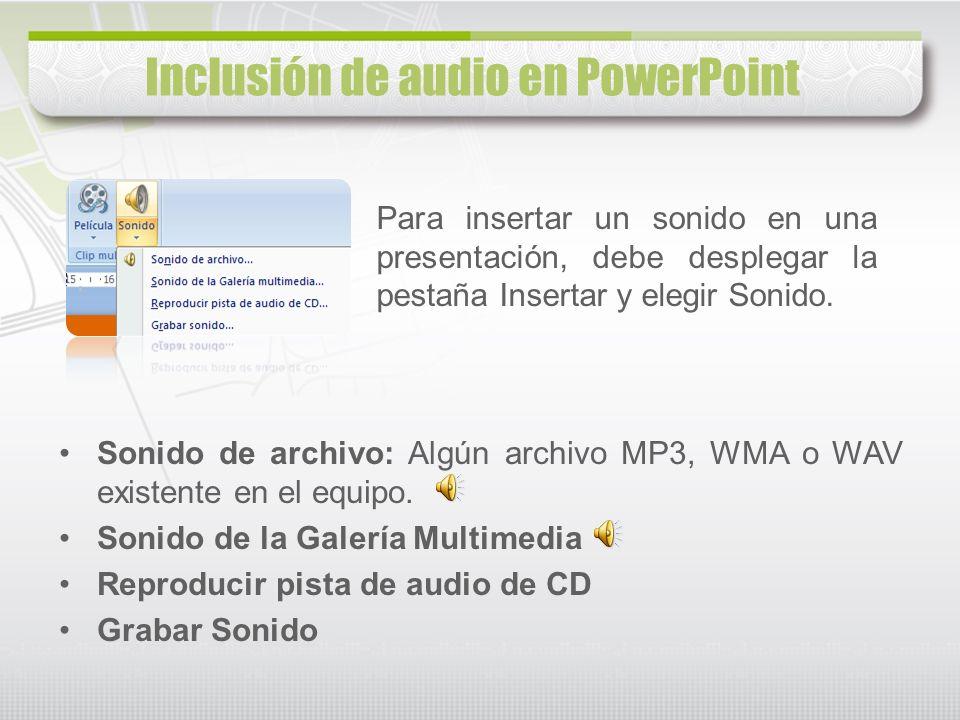 Inclusión de audio en PowerPoint Para insertar un sonido en una presentación, debe desplegar la pestaña Insertar y elegir Sonido. Sonido de archivo: A