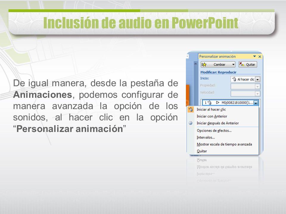 Inclusión de audio en PowerPoint De igual manera, desde la pestaña de Animaciones, podemos configurar de manera avanzada la opción de los sonidos, al