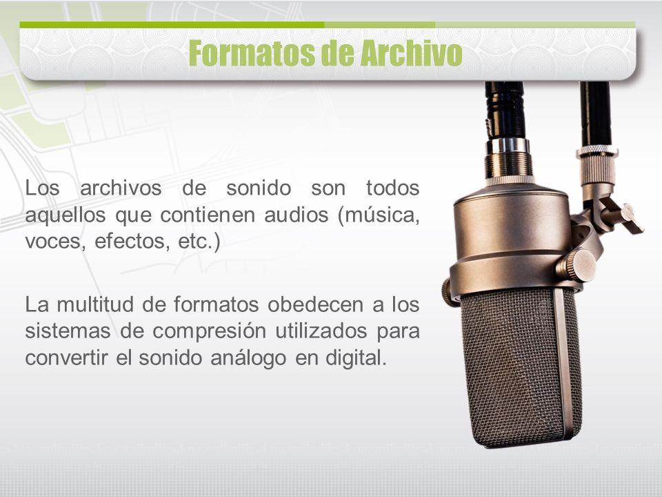 Los archivos de sonido son todos aquellos que contienen audios (música, voces, efectos, etc.) La multitud de formatos obedecen a los sistemas de compr