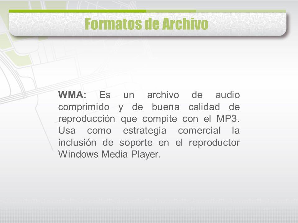Formatos de Archivo WMA: Es un archivo de audio comprimido y de buena calidad de reproducción que compite con el MP3. Usa como estrategia comercial la