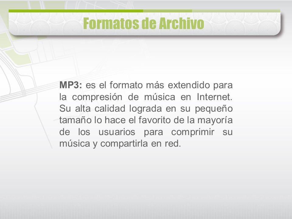 Formatos de Archivo MP3: es el formato más extendido para la compresión de música en Internet. Su alta calidad lograda en su pequeño tamaño lo hace el