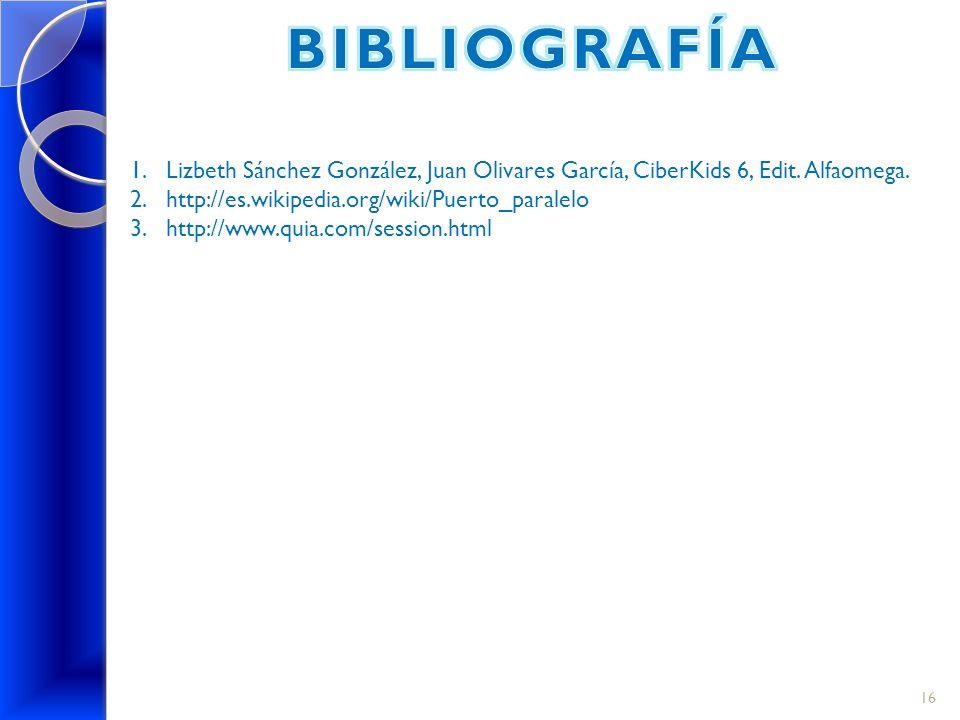 1.Lizbeth Sánchez González, Juan Olivares García, CiberKids 6, Edit. Alfaomega. 2.http://es.wikipedia.org/wiki/Puerto_paralelo 3.http://www.quia.com/s