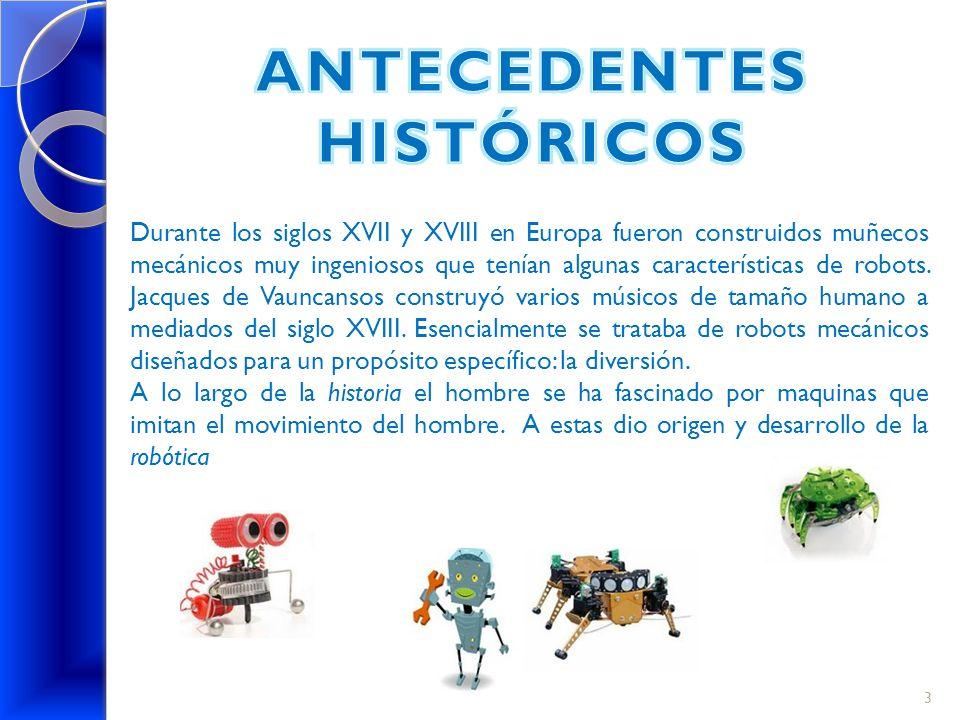 Durante los siglos XVII y XVIII en Europa fueron construidos muñecos mecánicos muy ingeniosos que tenían algunas características de robots. Jacques de