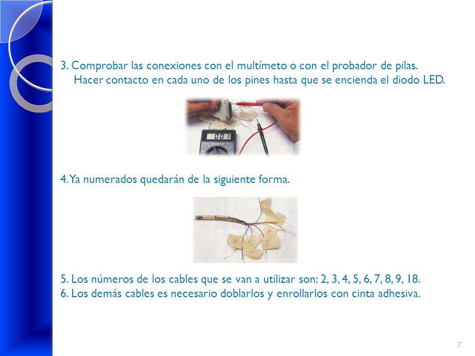 3. Comprobar las conexiones con el multímeto o con el probador de pilas. Hacer contacto en cada uno de los pines hasta que se encienda el diodo LED. 4