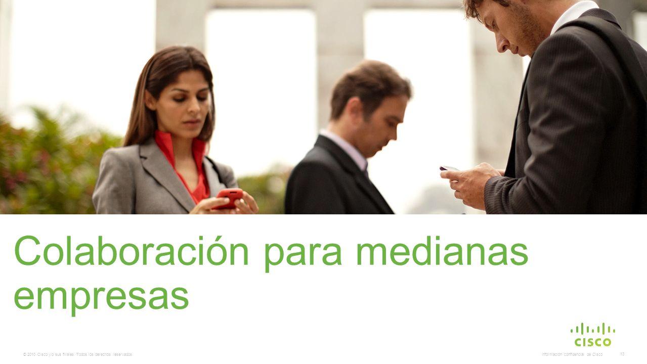 © 2010 Cisco y/o sus filiales. Todos los derechos reservados. Información confidencial de Cisco 13 Colaboración para medianas empresas