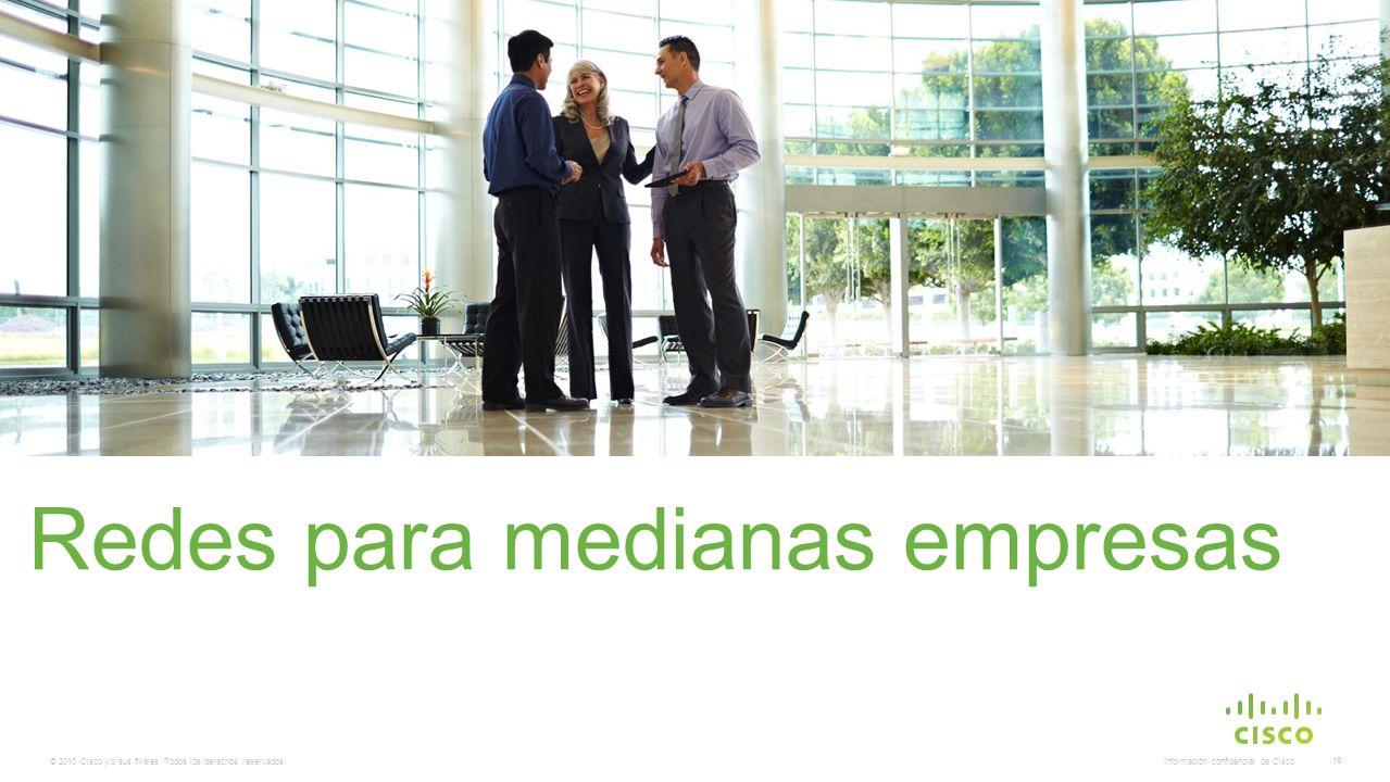 © 2010 Cisco y/o sus filiales. Todos los derechos reservados. Información confidencial de Cisco 19 Redes para medianas empresas