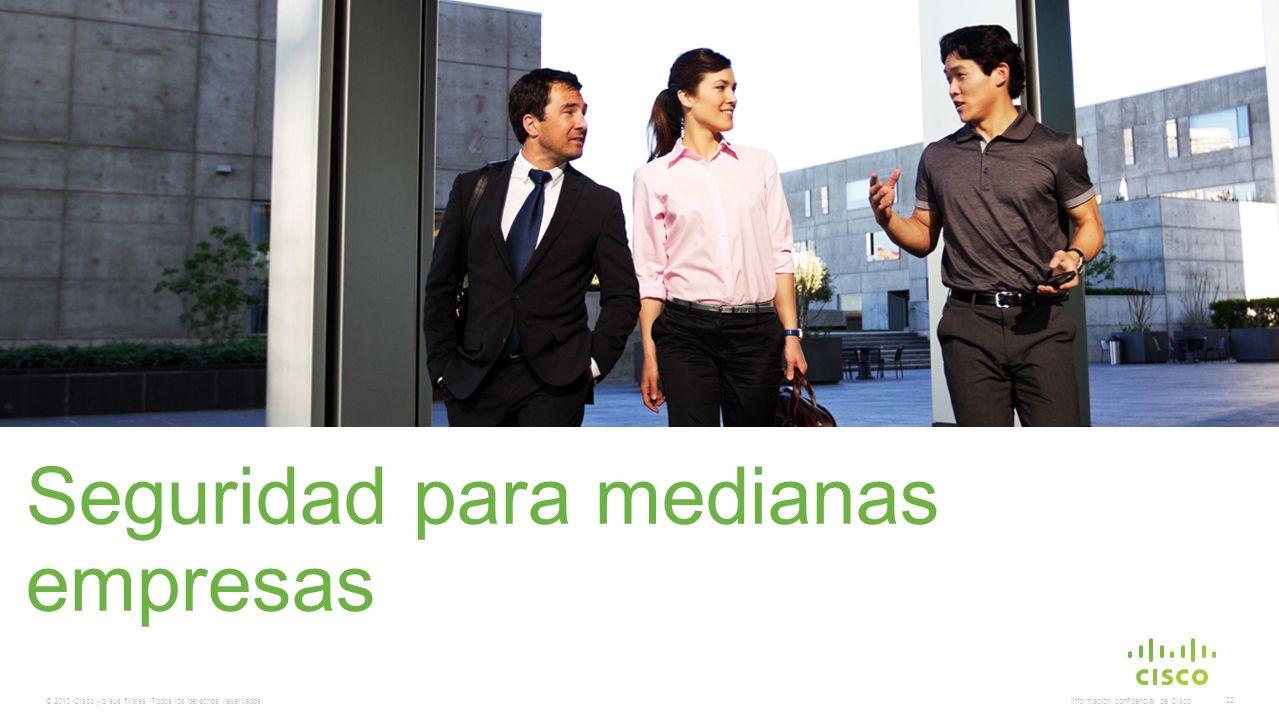 © 2010 Cisco y/o sus filiales. Todos los derechos reservados. Información confidencial de Cisco 22 Seguridad para medianas empresas Replace this pictu
