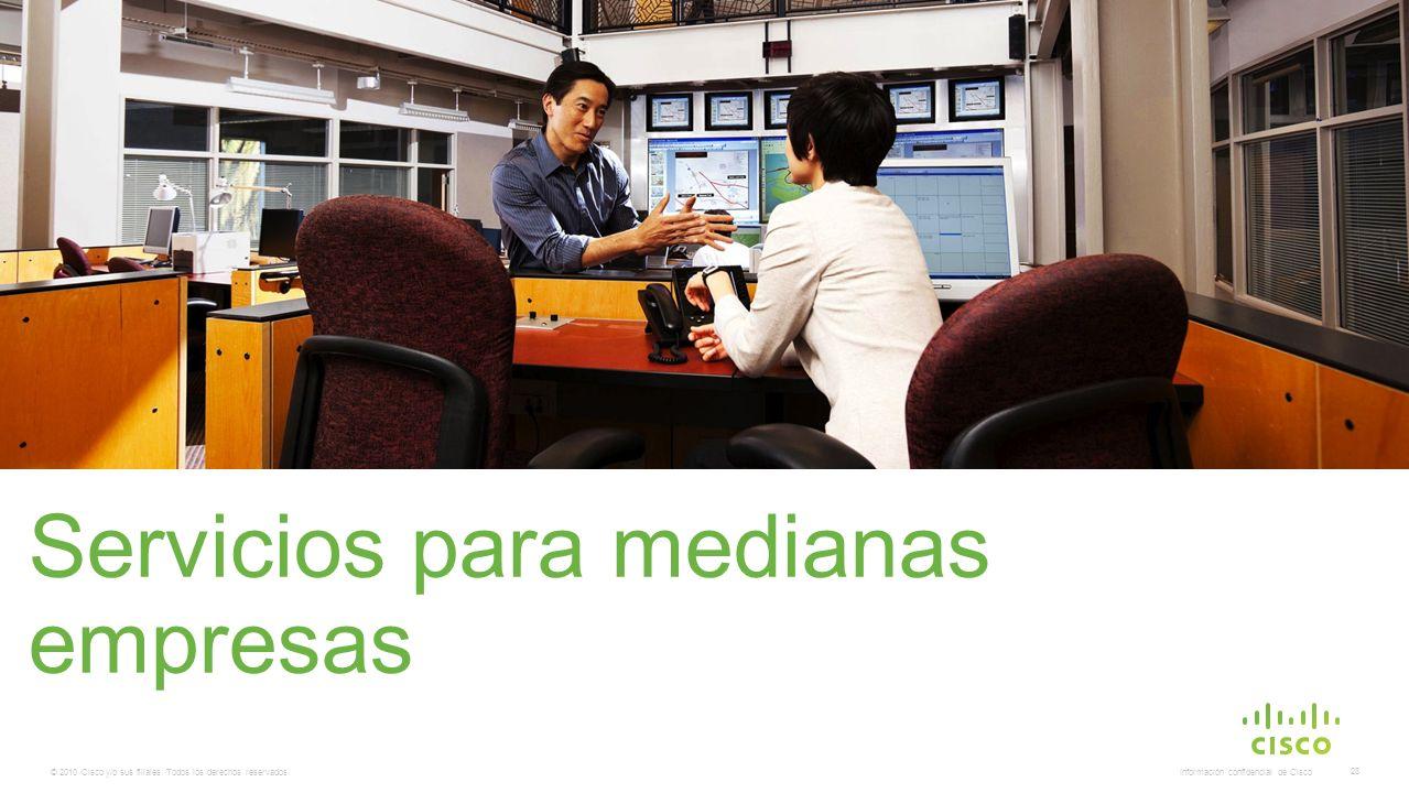 © 2010 Cisco y/o sus filiales. Todos los derechos reservados. Información confidencial de Cisco 28 Servicios para medianas empresas