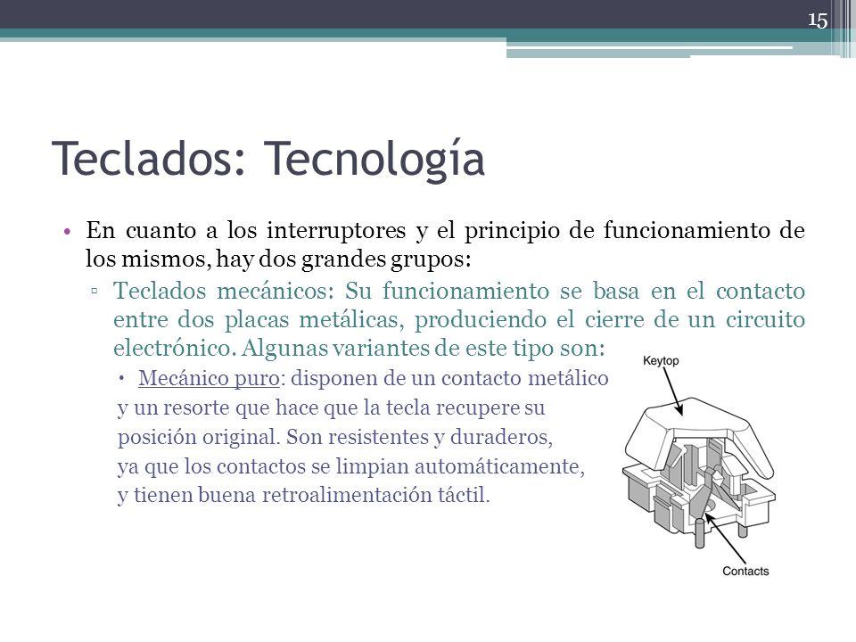 Teclados: Tecnología En cuanto a los interruptores y el principio de funcionamiento de los mismos, hay dos grandes grupos: Teclados mecánicos: Su func