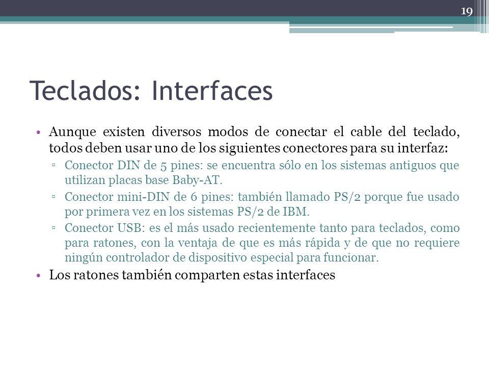 Teclados: Interfaces Aunque existen diversos modos de conectar el cable del teclado, todos deben usar uno de los siguientes conectores para su interfa