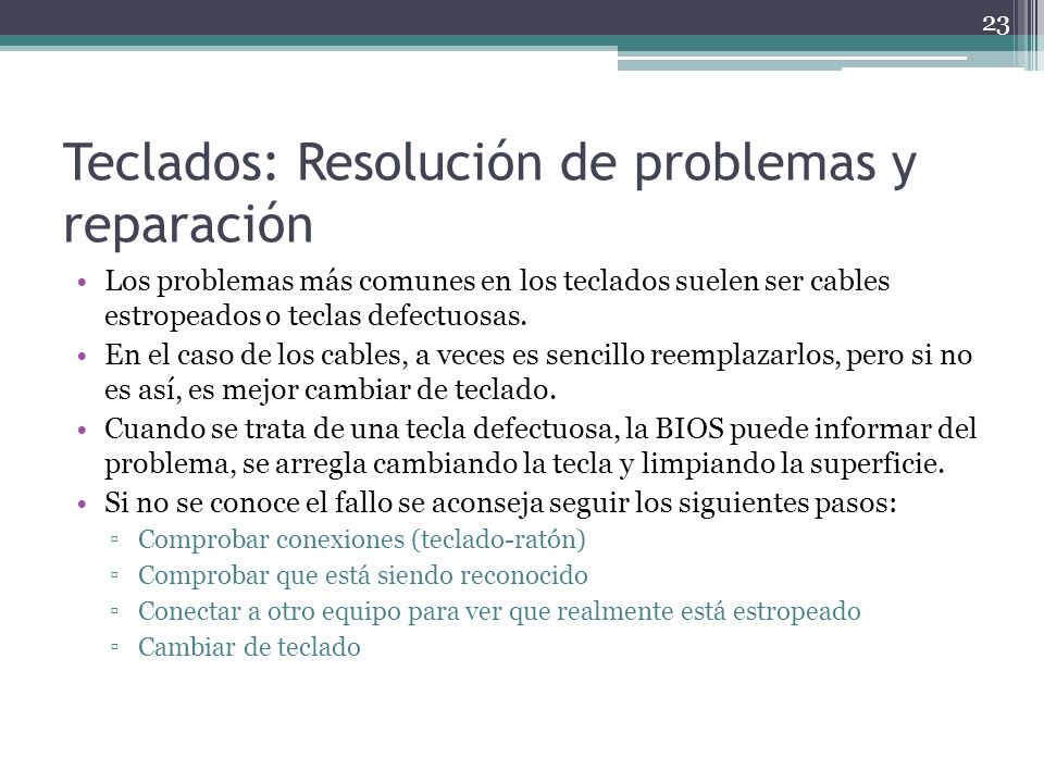 Teclados: Resolución de problemas y reparación Los problemas más comunes en los teclados suelen ser cables estropeados o teclas defectuosas. En el cas