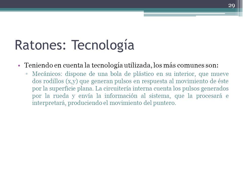 Ratones: Tecnología Teniendo en cuenta la tecnología utilizada, los más comunes son: Mecánicos: dispone de una bola de plástico en su interior, que mu